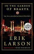 In the Garden of Beasts: Love, Terror, and an American Family in Hitler's Berlin (Large Print)