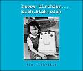 Happy Birthday...Blah, Blah, Blah
