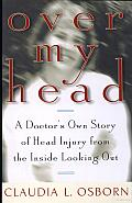 Over My Head A Doctors Own Story of Head Injury from the Inside Looking Out