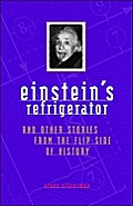 Einstein's Refrigerator: And Other Stories from the Flip Side of History