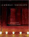 Candle Therapy The Magical Guide to Life Enhancement
