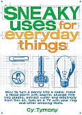 Sneaky Uses for Everyday Things How to Turn a Penny Into a Radio Make a Flood Alarm with an Aspirin Change Milk Into Plastic Extract Water & Ele