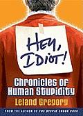 Hey Idiot Chronicles Of Human Stupidity