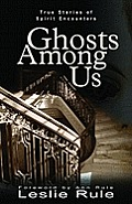 Ghost Among Us True Stories of Spirit Encounters
