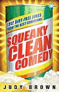 Squeaky Clean Comedy: 1512 Dirt-Free Jokes from the Best Comedians