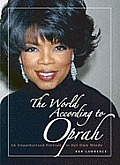 The World According to Oprah: An Unauthorized Portrait in Her Own Words