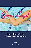 Great Legs Every Girls Guide to...