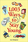 1003 Ways To Stay Young