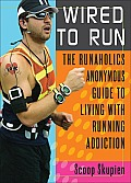 Wired to Run: The Runaholics Anonymous Guide to Living with Running Addiction