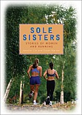 Sole Sisters Stories of Women & Running