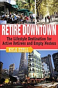 Retire Downtown: The Lifestyle Destination for Active Retire and Empty Nesters Cover