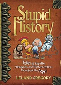 Stupid History Tales of Stupidity Strangeness & Mythconcetions Throughout the Ages