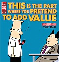This Is the Part Where You Pretend to Add Value A Dilbert Book