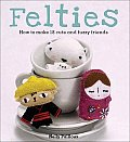 Felties How To Make 18 Cute & Fuzzy Frie