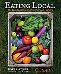 Eating Local The Cookbook Inspired by Americas Farmers