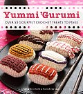 Yummi Gurumi Over 60 Gourmet Crochet Treats to Make
