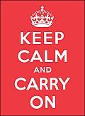 Keep Calm & Carry On Good Advice for Hard Times