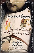 Their Last Suppers Legends of History & Their Final Meals