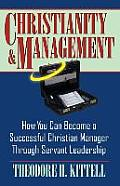 Christianity and Management: How You Can Become a Successful Christian Manager Through Servant Leade