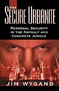 The Secure Urbanite: Personal Security in the Asphalt & Concrete Jungle