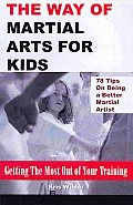 The Way of Martial Arts for Kids:...