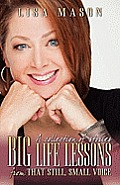 Big Life Lessons From That Still, Small Voice by Lisa Mason