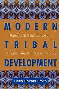 Modern Tribal Development Paths to Self Sufficiency & Cultural Integrity in Indian Country