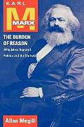 Karl Marx The Burden of Reason Why Marx Rejected Politics & the Market