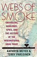 Webs of Smoke : Smugglers, Warlords, Spies, and the History of the International Drug Trade (98 Edition)