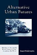 Alternative Urban Futures: Planning for Sustainable Development in Cities Throughout the World: Planning for Sustainable Development in Cities Through
