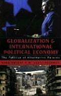 Globalization and International Political Economy: The Politics of Alternative Futures