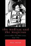 The Medium and the Magician: Orson Welles, the Radio Years, 1934-1952: Orson Welles, the Radio Years, 1934-1952 (Critical Media Studies)