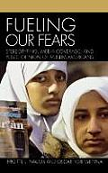 Fueling Our Fears: Stereotyping, Media Coverage, and Public Opinion of Muslim Americans