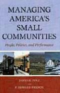 Managing Americas Small Communities People Politics & Performance