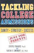 Tackling College Admissions: Just for Parents: Sanity + Strategy = Success