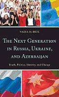 Next Generation in Russia Ukraine & Azerbaijan Youth Politics Identity & Change