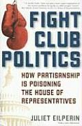 Fight Club Politics: How Partisanship Is Poisoning the House of Representatives (Hoover Studies in Politics, Economics, and Society) Cover