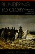 Blundering to Glory Napoleons Military Campaigns