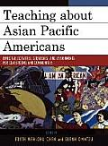 Teaching about Asian Pacific Americans: Effectiveness Activities, Strategies, and Assignments for Classrooms and Communities (Critical Perspectives on Asian Pacific Americans)