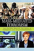 Mass-Mediated Terrorism: The Central Role of the Media in Terrorism and Counterterrorism
