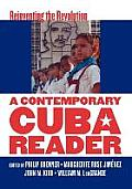 Contemporary Cuba Reader Reinventing the Revolution