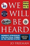 We Will Be Heard Womens Struggles for Political Power in the United States