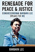 Renegade for Peace & Justice Congresswoman Barbara Lee Speaks for Me
