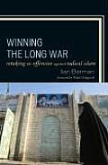 Winning the Long War Retaking the Initiative Against Radical Islam