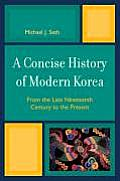 Concise History of Modern Korea From the Late Nineteenth Century to the Present