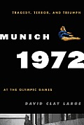 Munich 1972 Tragedy Terror & Triumph at the Olympic Games