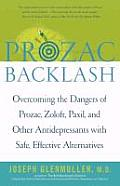 Prozac Backlash: Overcoming the Dangers of Prozac, Zoloft, Paxil, and Other Antidepressants with Safe, Effective Alternative