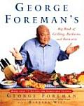 George Foremans Big Book of Grilling Barbecue and Rotisserie: More Than 75 Recipes for Family and Friends