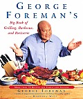 George Foremans Big Book of Grilling Barbecue & Rotisserie More Than 75 Recipes for Family & Friends