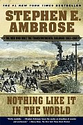 Nothing Like It in the World The Men Who Built the Transcontinental Railroad 1863 1869